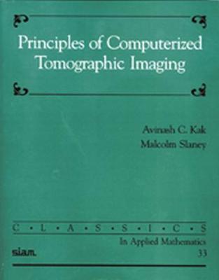 Principles of Computerized Tomographic Imaging - Kak, Avinash C, and Slaney, Malcolm