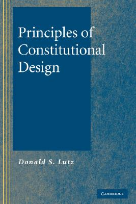 Principles of Constitutional Design - Lutz, Donald S