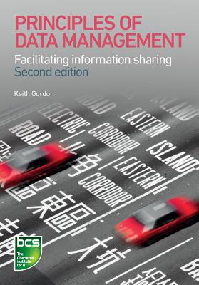 Principles of Data Management: Facilitating Information Sharing - Gordon, Keith, Dr.