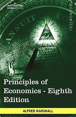 Principles of Economics: Unabridged Eighth Edition - Marshall, Alfred