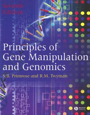 Principles of Gene Manipulation and Genomics - Primrose, Sandy B, and Twyman, Richard, Dr.