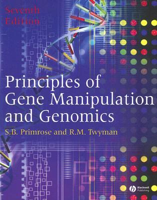 Principles of Gene Manipulation and Genomics - Primrose, Sandy B