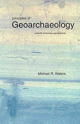 Principles of Geoarchaeology: A North American Perspective - Waters, Michael R, Dr., PhD