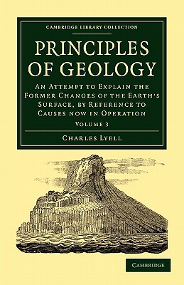Principles of Geology: An Attempt to Explain the Former Changes of the Earth's Surface, by Reference to Causes Now in Operation - Lyell, Charles, Sir