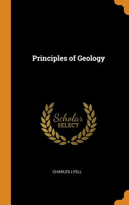 Principles of Geology - Lyell, Charles