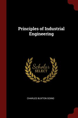 Principles of Industrial Engineering - Going, Charles Buxton