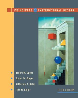 Principles of Instructional Design - Gagne, Robert M, and Golas, Katharine, and Keller, John M