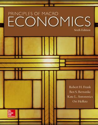 Principles of Macroeconomics - Frank, Robert H., and Bernanke, Ben, and Antonovics, Kate