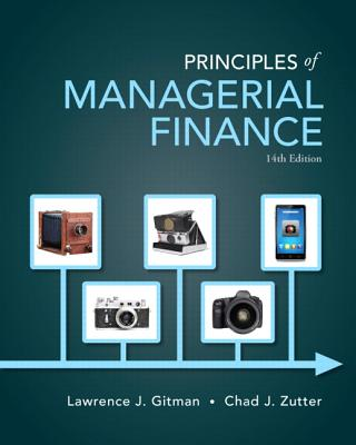 Principles of Managerial Finance - Gitman, Lawrence J., and Zutter, Chad J.