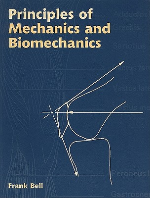 Principles of Mechanics and Biomechanics - Bell, Frank