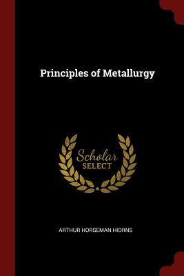 Principles of Metallurgy - Hiorns, Arthur Horseman