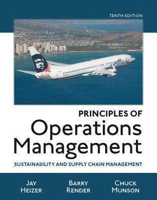 Principles of Operations Management: Sustainability and Supply Chain Management - Heizer, Jay, and Render, Barry M., and Munson, Chuck