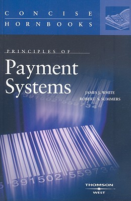 Principles of Payment Systems - Summers, Robert S, and White, James J