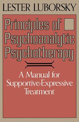 Principles of Psychoanalytic Psychotherapy - Luborsky, Lester, Ph.D.