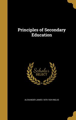 Principles of Secondary Education - Inglis, Alexander James 1879-1924