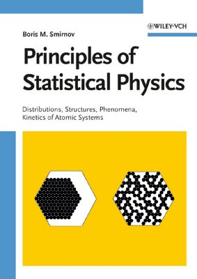 Principles of Statistical Physics: Distributions, Structures, Phenomena, Kinetics of Atomic Systems - Smirnov, Boris M