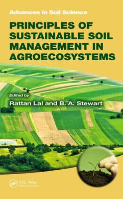 Principles of Sustainable Soil Management in Agroecosystems - Lal, Rattan (Editor), and Stewart, B a (Editor)