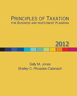 Principles of Taxation for Business and Investment Planning - Jones, Sally M, and Rhoades-Catanach, Shelley C