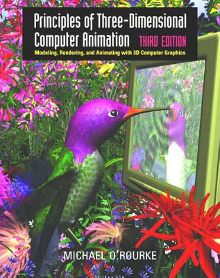 Principles of Three-Dimensional Computer Animation: Modeling, Rendering, and Animating with 3D Computer Graphics - O'Rourke, Michael