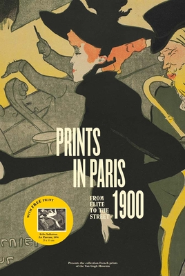 Prints in Paris 1900: From Elite to the Street - Rosa de Carvalho, Fleur Roos, and Cate, Phillip Dennis (Preface by), and Vieyra, Natalia Angeles (Contributions by)