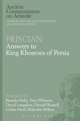 Priscian: Answers to King Khosroes of Persia - Huby, Pamela (Editor), and Ebbesen, Sten (Editor), and Langslow, David (Editor)