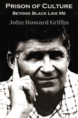 Prison of Culture: Beyond Black Like Me - Griffin, John Howard