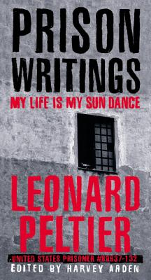 Prison Writings: My Life Is My Sun Dance - Peltier, Leonard, and Arden, Harvey (Editor), and Looking Horse, Chief Arvol (Introduction by)