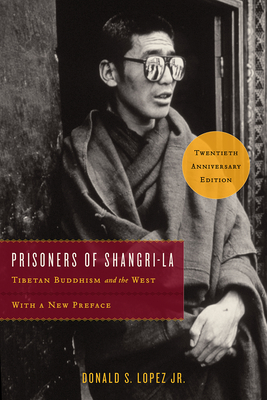 Prisoners of Shangri-La: Tibetan Buddhism and the West - Lopez Jr, Donald S (Preface by)