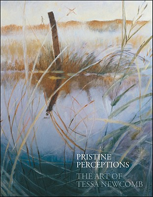 Pristine Vision: The Art of Tessa Newcomb - Vann, Phillip, and Vann, Philip, Mr.