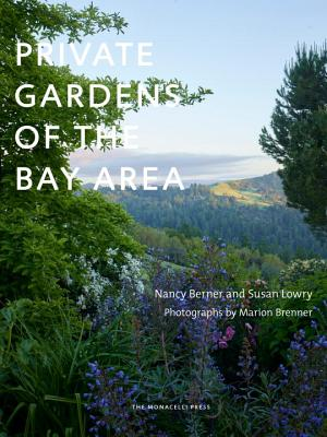 Private Gardens of the Bay Area - Lowry, Susan, and Berner, Nancy, and Brenner, Marion (Photographer)