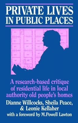 Private Lives in Public Places: Research-based Critique of Residential Life in Local Authority Old People's Homes - Willcocks, Dianne