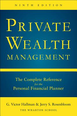 Private Wealth Management: The Complete Reference for the Personal Financial Planner, Ninth Edition - Hallman, G Victor