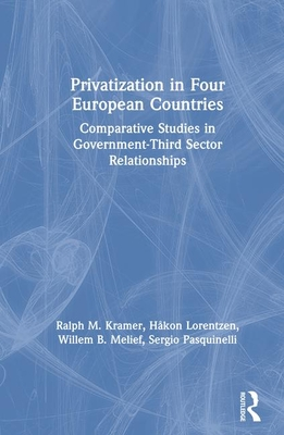 Privatization in Four European Countries: Comparative Studies in Government-Third Sector Relationships - Kramer, Ralph M
