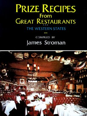 Prize Recipes from Great Restaurants: The Western States - Stroman, James (Compiled by)
