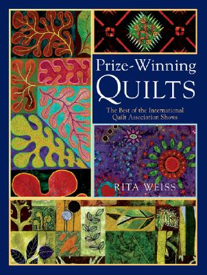 Prize-Winning Quilts: The Best of 2002 and 2003 Shows from the International Quilt Association - Weiss, Rita