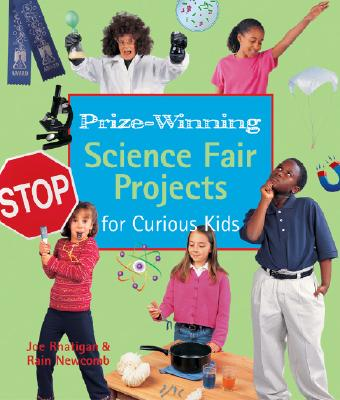 Prize-Winning Science Fair Projects for Curious Kids - Rhatigan, Joe, and Newcomb, Rain
