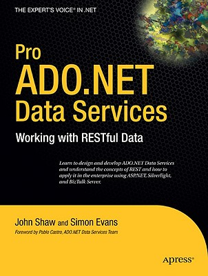 Pro ADO.NET Data Services: Working with RESTful Data - Shaw, John, and Evans, Gary, Ph.D.