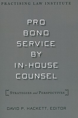 Pro Bono Service by In-House Counsel: Strategies and Perspectives - Hackett, David P