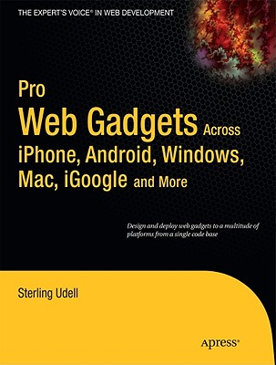 Pro Web Gadgets: Across iPhone, Android, Windows, Mac, iGoogle and More - Udell, Sterling