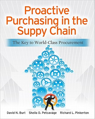 Proactive Purchasing in the Supply Chain: The Key to World-Class Procurement - Burt, David N