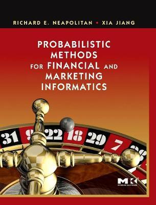 Probabilistic Methods for Financial and Marketing Informatics - Neapolitan, Richard E, Dr.