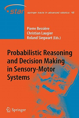 Probabilistic Reasoning and Decision Making in Sensory-Motor Systems - Bessiere, Pierre (Editor), and Laugier, Christian (Editor), and Siegwart, Roland Y. (Editor)