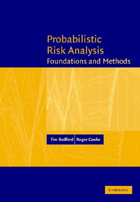 Probabilistic Risk Analysis: Foundations and Methods - Bedford, Tim