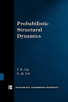 Probabilistic Structural Dynamics - Lin, Y K, and Cai, G