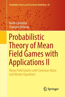 Probabilistic Theory of Mean Field Games with Applications II: Mean Field Games with Common Noise and Master Equations - Carmona, Rene, and Delarue, Francois