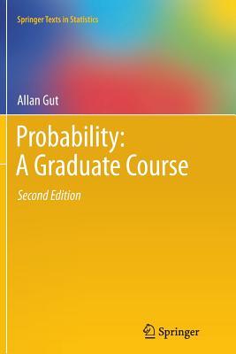 Probability: A Graduate Course - Gut, Allan