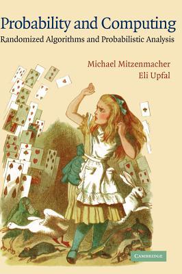 Probability and Computing: Randomized Algorithms and Probabilistic Analysis - Mitzenmacher, Michael, and Upfal, Eli, and Michael, Mitzenmacher