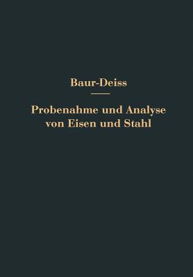 Probenahme Und Analyse Von Eisen Und Stahl: Hand- Und Hilfsbuch Fur Eisenhutten-Laboratorien - Bauer, O, and Deiss, E