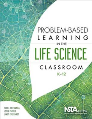 Problem-Based Learning in the Life Science Classroom, K 12 - McConnell, Tom