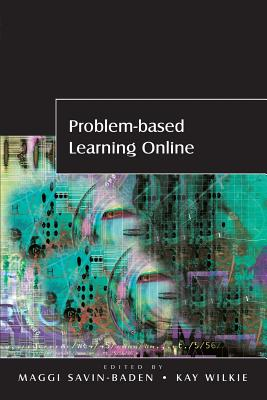 Problem-Based Learning Online - Savin-Baden, Maggi, and Wilkie, Kay